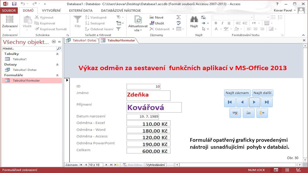 Formulář opatřený graficky provedenými nástroji usnadňujícími pohyb v databázi. Obr. 30