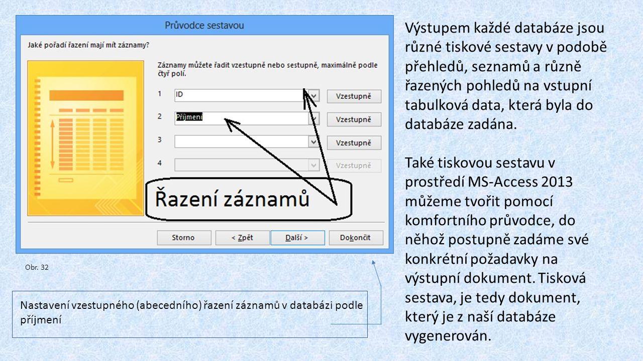 Výstupem každé databáze jsou různé tiskové sestavy v podobě přehledů, seznamů a různě řazených pohledů na vstupní tabulková data, která byla do databáze zadána.