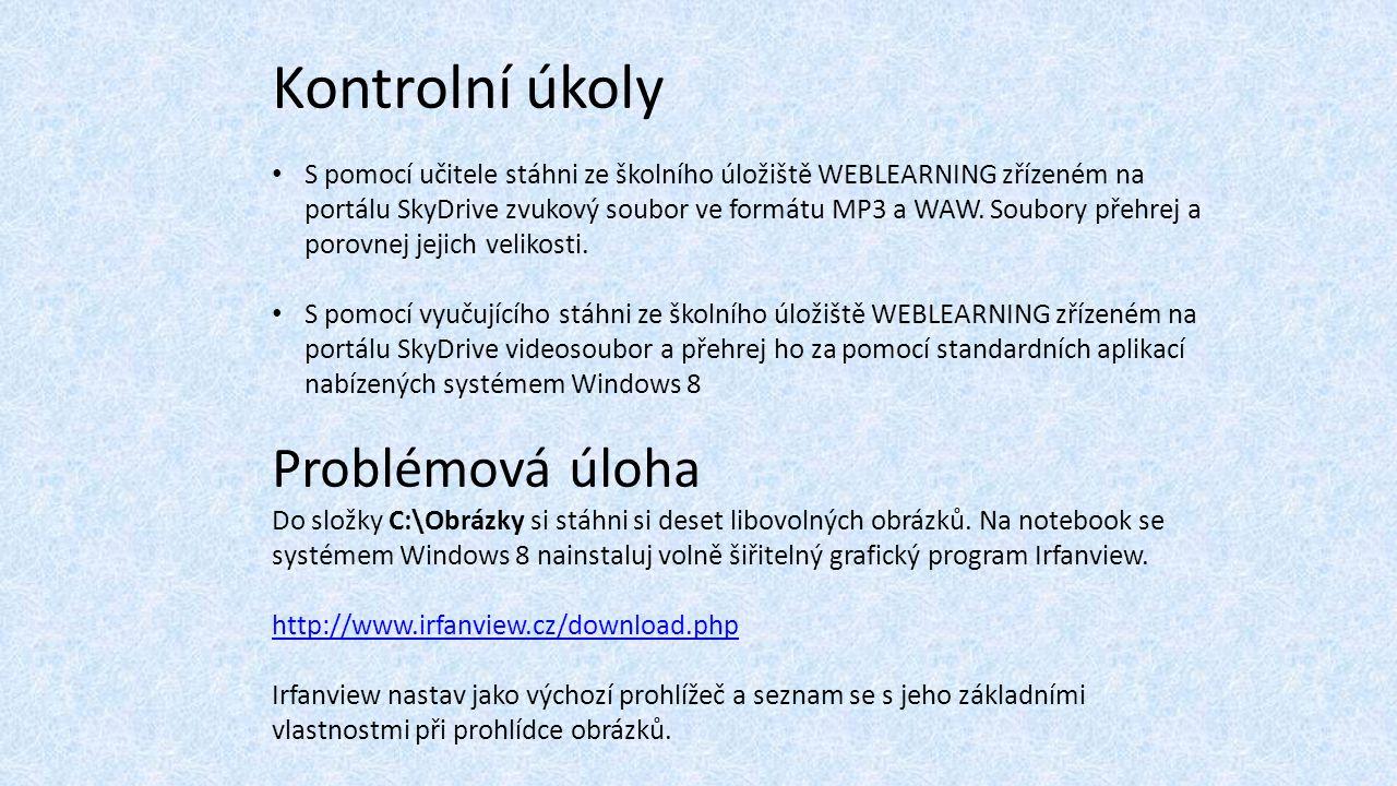 Kontrolní úkoly S pomocí učitele stáhni ze školního úložiště WEBLEARNING zřízeném na portálu SkyDrive zvukový soubor ve formátu MP3 a WAW.