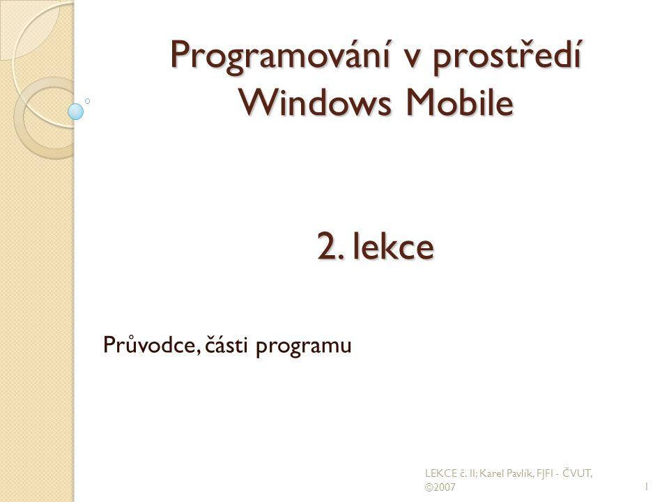 Programování v prostředí Windows Mobile 2. lekce Průvodce, části programu 1 LEKCE č.
