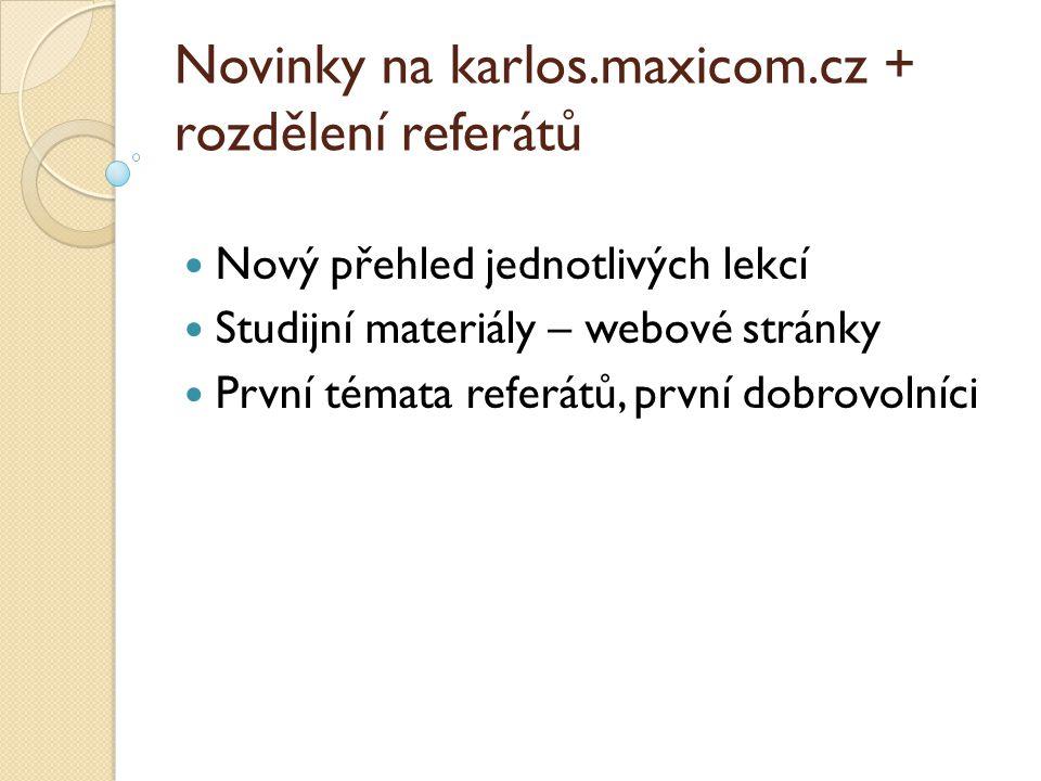 Novinky na karlos.maxicom.cz + rozdělení referátů Nový přehled jednotlivých lekcí Studijní materiály – webové stránky První témata referátů, první dobrovolníci