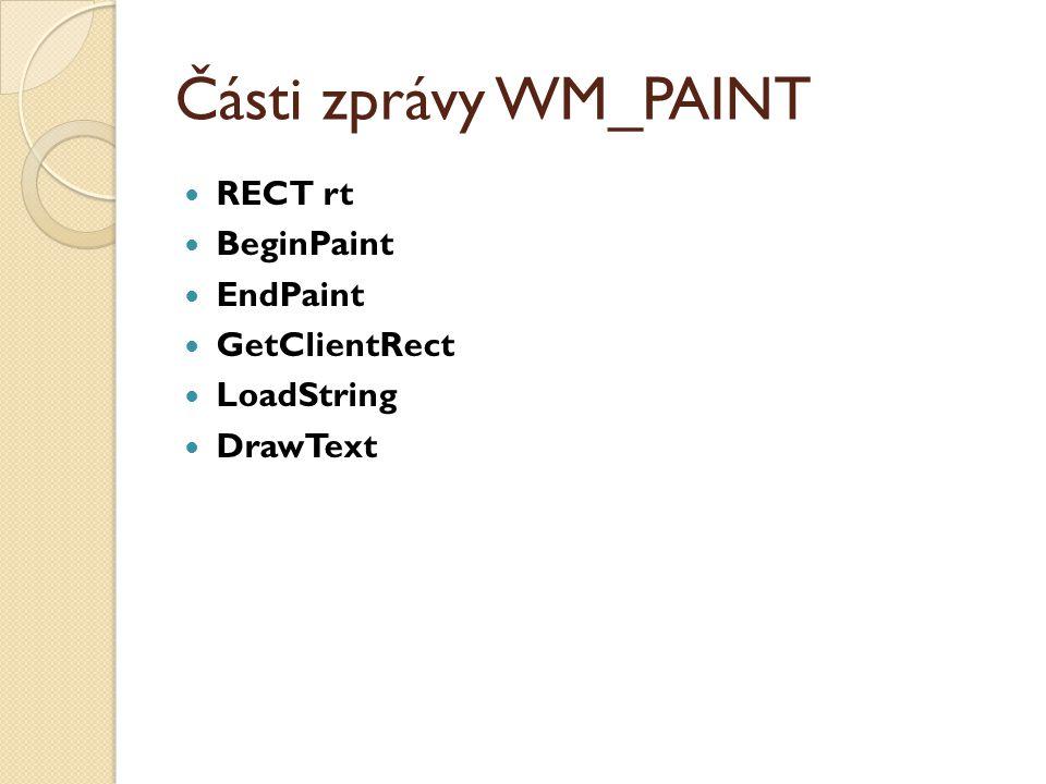 Části zprávy WM_PAINT RECT rt BeginPaint EndPaint GetClientRect LoadString DrawText