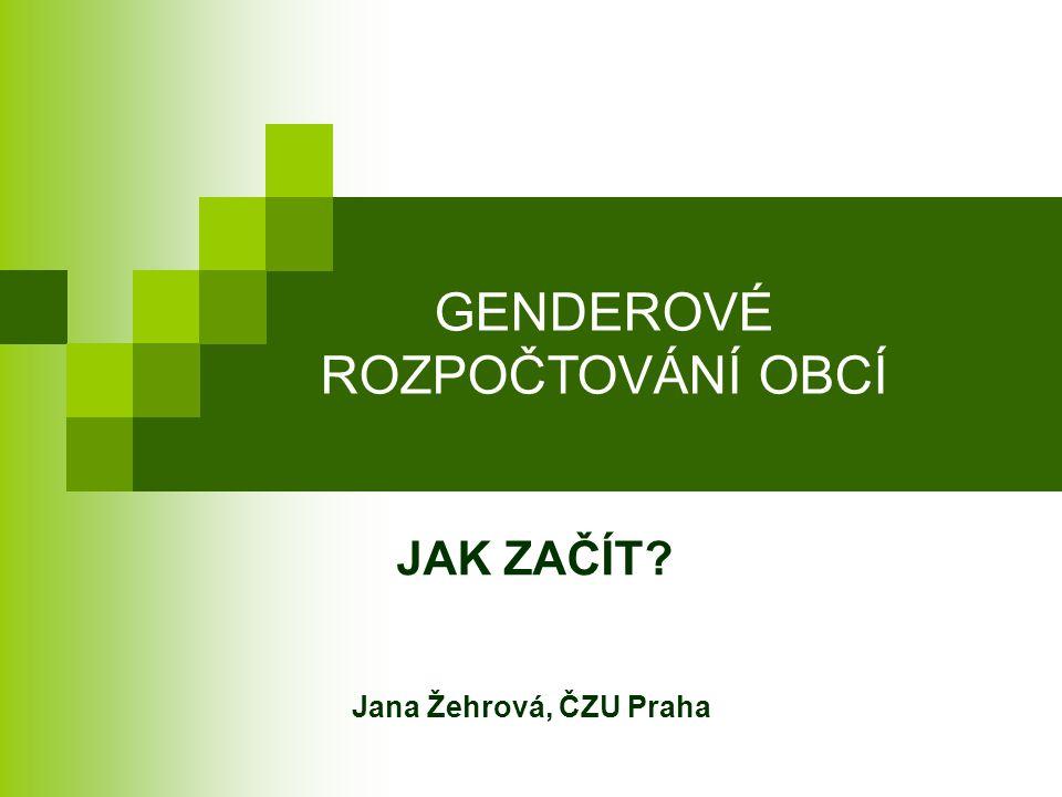 GENDEROVÉ ROZPOČTOVÁNÍ OBCÍ JAK ZAČÍT? Jana Žehrová, ČZU Praha