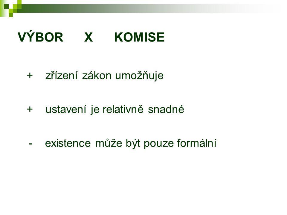 VÝBOR X KOMISE + zřízení zákon umožňuje + ustavení je relativně snadné - existence může být pouze formální