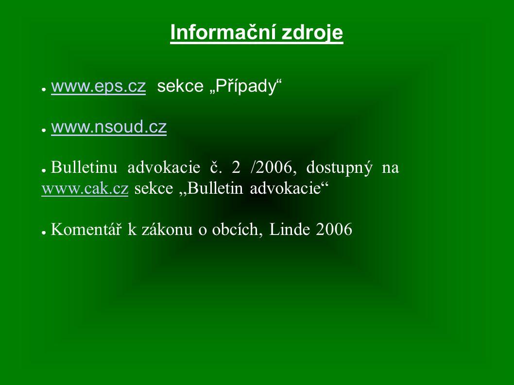 """Informační zdroje ● www.eps.cz sekce """"Případy""""www.eps.cz ● www.nsoud.czwww.nsoud.cz ● Bulletinu advokacie č. 2 /2006, dostupný na www.cak.cz sekce """"Bu"""