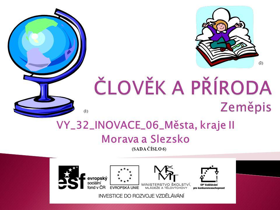 VY_32_INOVACE_06_Města, kraje II Morava a Slezsko (1) (2) (SADA ČÍSLO 6)