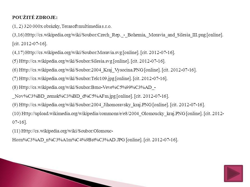 POUŽITÉ ZDROJE: (1, 2) 320 000x obrázky, Terasoft multimedia s.r.o. (3,16) Http://cs.wikipedia.org/wiki/Soubor:Czech_Rep._-_Bohemia,_Moravia_and_Siles