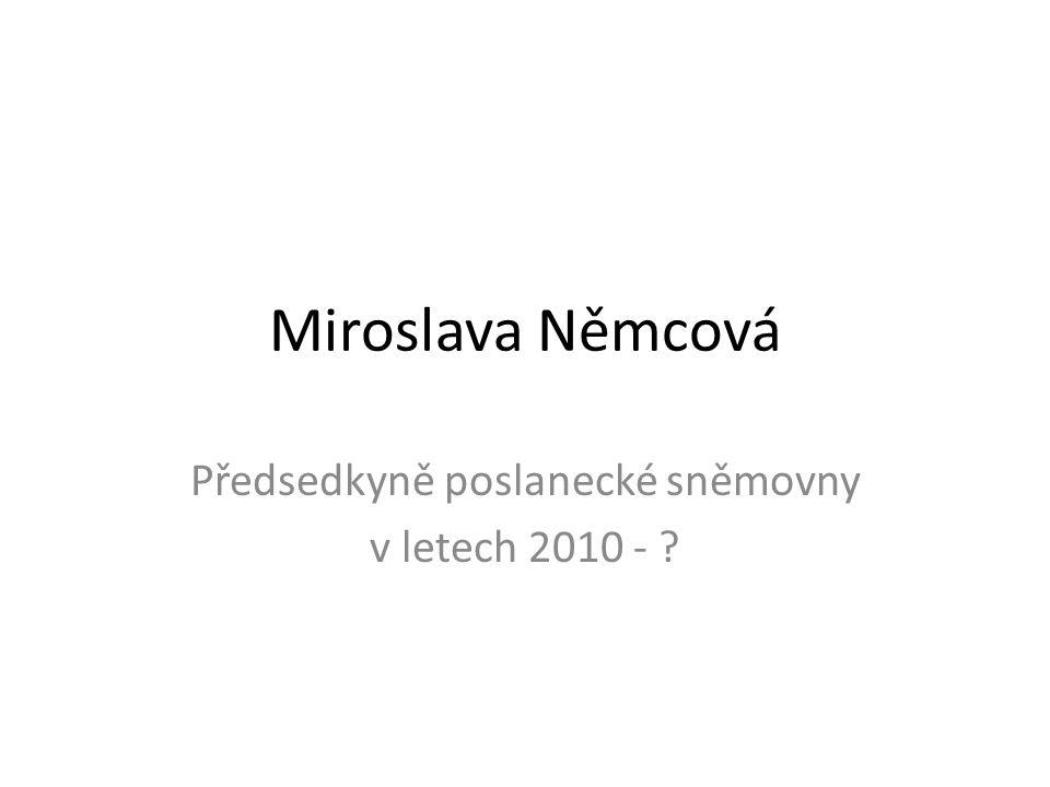 Miroslava Němcová Předsedkyně poslanecké sněmovny v letech 2010 -