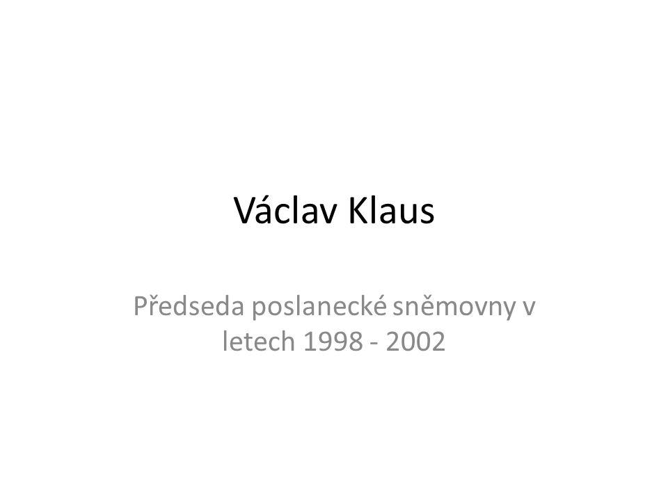 Václav Klaus Předseda poslanecké sněmovny v letech 1998 - 2002