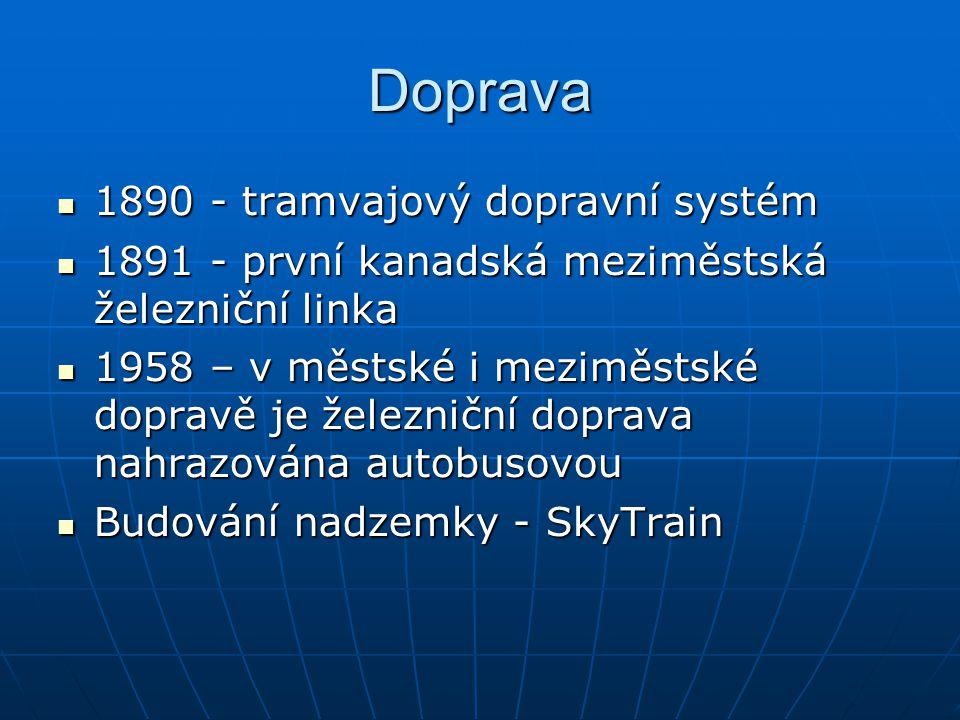 Doprava 1890 - tramvajový dopravní systém 1890 - tramvajový dopravní systém 1891 - první kanadská meziměstská železniční linka 1891 - první kanadská meziměstská železniční linka 1958 – v městské i meziměstské dopravě je železniční doprava nahrazována autobusovou 1958 – v městské i meziměstské dopravě je železniční doprava nahrazována autobusovou Budování nadzemky - SkyTrain Budování nadzemky - SkyTrain