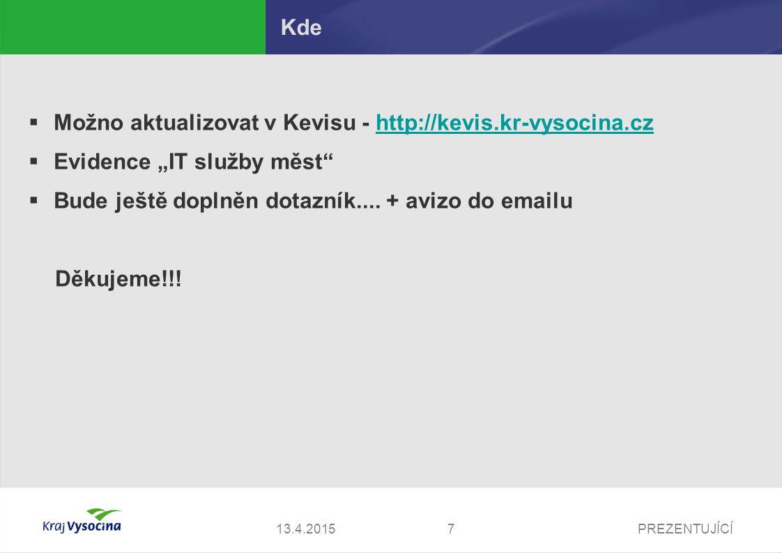 """PREZENTUJÍCÍ713.4.2015 Kde  Možno aktualizovat v Kevisu - http://kevis.kr-vysocina.czhttp://kevis.kr-vysocina.cz  Evidence """"IT služby měst  Bude ještě doplněn dotazník...."""