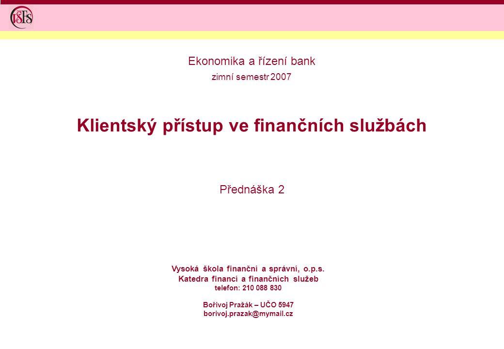 Klientský přístup ve finančních službách Přednáška 2 Vysoká škola finanční a správní, o.p.s.