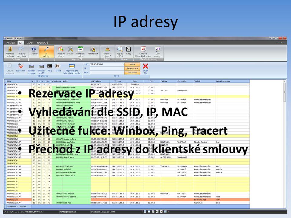 IP adresy Rezervace IP adresy Vyhledávání dle SSID, IP, MAC Užitečné fukce: Winbox, Ping, Tracert Přechod z IP adresy do klientské smlouvy