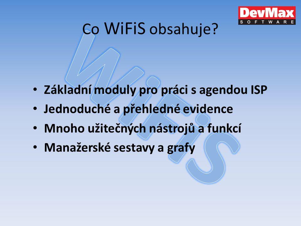 Co WiFiS obsahuje? Základní moduly pro práci s agendou ISP Jednoduché a přehledné evidence Mnoho užitečných nástrojů a funkcí Manažerské sestavy a gra