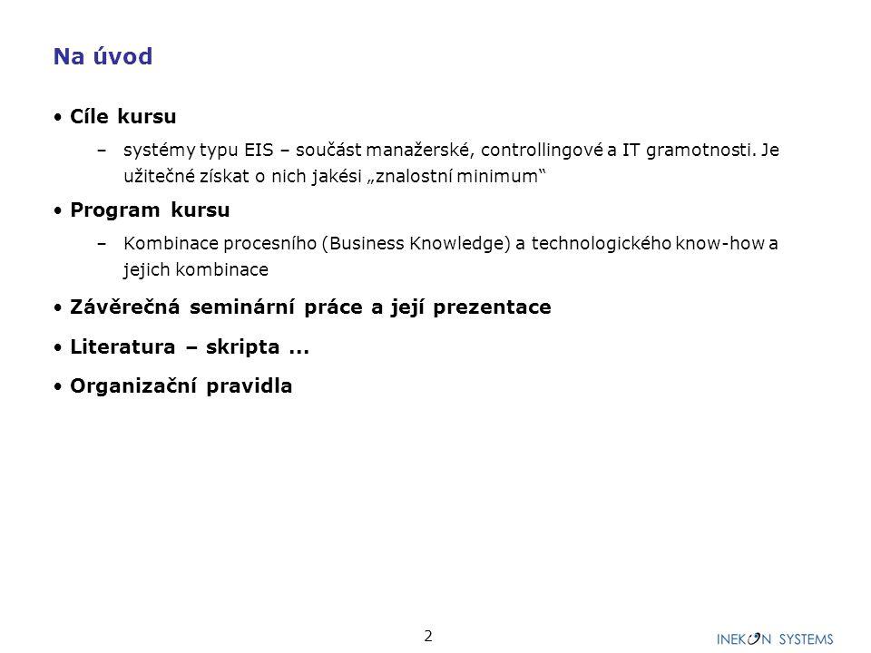 """2 Cíle kursu –systémy typu EIS – součást manažerské, controllingové a IT gramotnosti. Je užitečné získat o nich jakési """"znalostní minimum"""" Program kur"""