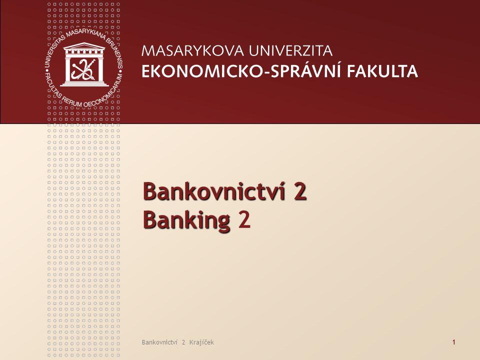 www.econ.muni.cz Bankovnictví 2 Krajíček32  Tvorba strategie klienta a strategie banky  Produkty a služby ve vazbě na strategii banky  Stávající klienti a akvizice nových klientů