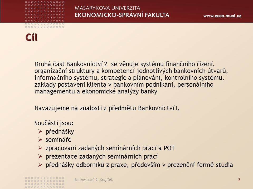 www.econ.muni.cz Bankovnictví 2 Krajíček43 Cash Pooling Jeho varianty  monokriteriální  multikriteriální  jednoměnový  multiměnový  lokální  multinacionální  úvěrový  snížení rizika  reálný  fiktivní