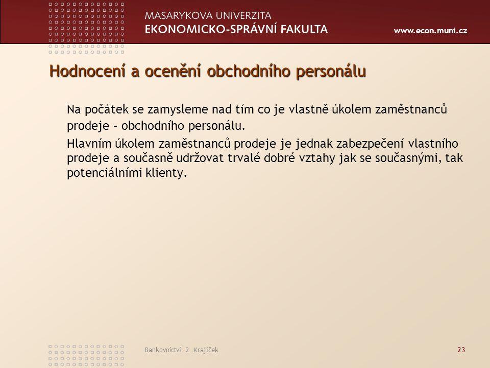 www.econ.muni.cz Bankovnictví 2 Krajíček23 Hodnocení a ocenění obchodního personálu Na počátek se zamysleme nad tím co je vlastně úkolem zaměstnanců p