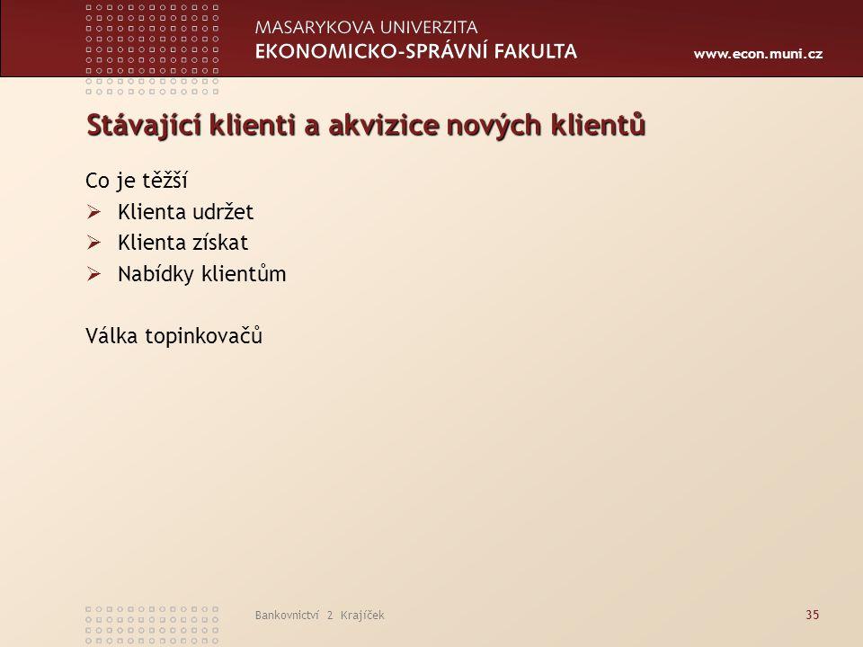 www.econ.muni.cz Bankovnictví 2 Krajíček35 Stávající klienti a akvizice nových klientů Co je těžší  Klienta udržet  Klienta získat  Nabídky klientů