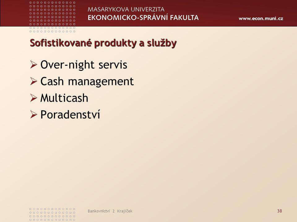 www.econ.muni.cz Bankovnictví 2 Krajíček38 Sofistikované produkty a služby  Over-night servis  Cash management  Multicash  Poradenství