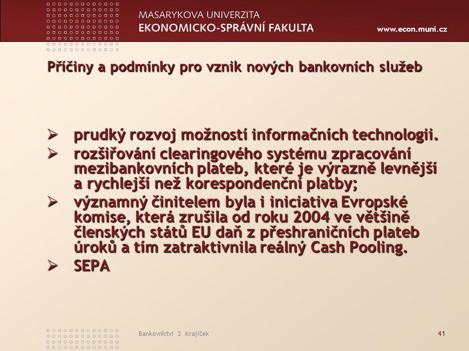 www.econ.muni.cz Bankovnictví 2 Krajíček41 Příčiny a podmínky pro vznik nových bankovních služeb  prudký rozvoj možností informačních technologii. 