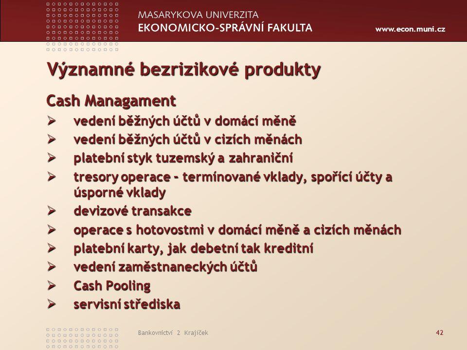 www.econ.muni.cz Bankovnictví 2 Krajíček42 Významné bezrizikové produkty Cash Managament  vedení běžných účtů v domácí měně  vedení běžných účtů v c