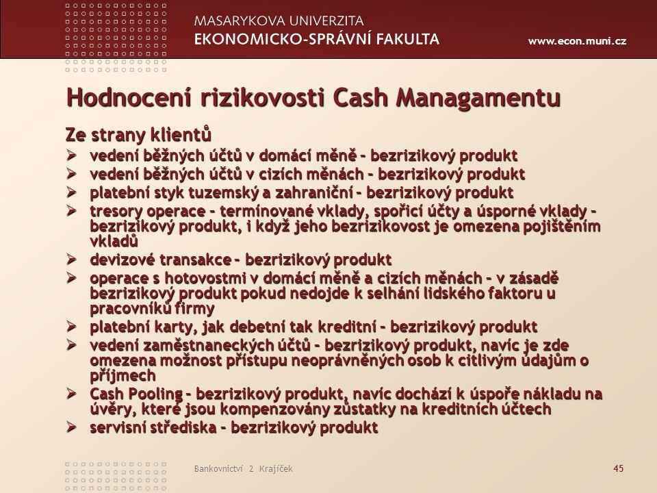 www.econ.muni.cz Bankovnictví 2 Krajíček45 Hodnocení rizikovosti Cash Managamentu Ze strany klientů  vedení běžných účtů v domácí měně – bezrizikový