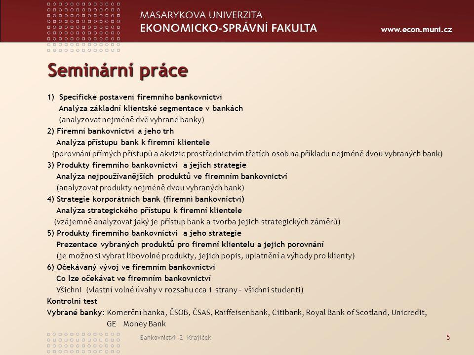 www.econ.muni.cz Bankovnictví 2 Krajíček16 Segment podnikatelské klientské sféry (corporate banking) Základem strategie v segmentu podnikatelské sféry je rozčlenění dle čtyř základních kriterií pro segmentaci.