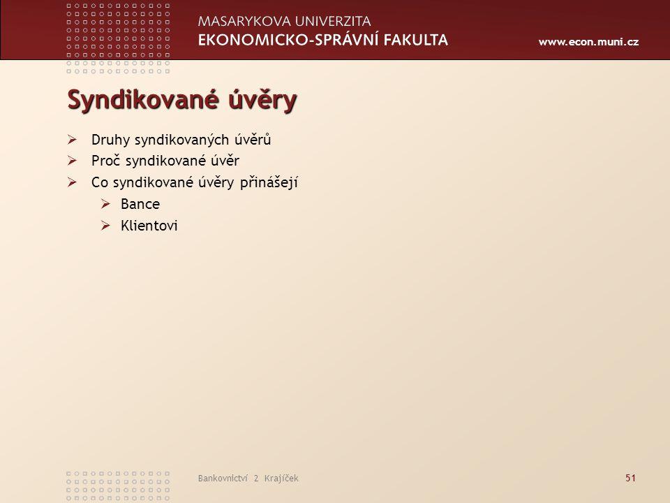 www.econ.muni.cz Bankovnictví 2 Krajíček51 Syndikované úvěry  Druhy syndikovaných úvěrů  Proč syndikované úvěr  Co syndikované úvěry přinášejí  Ba