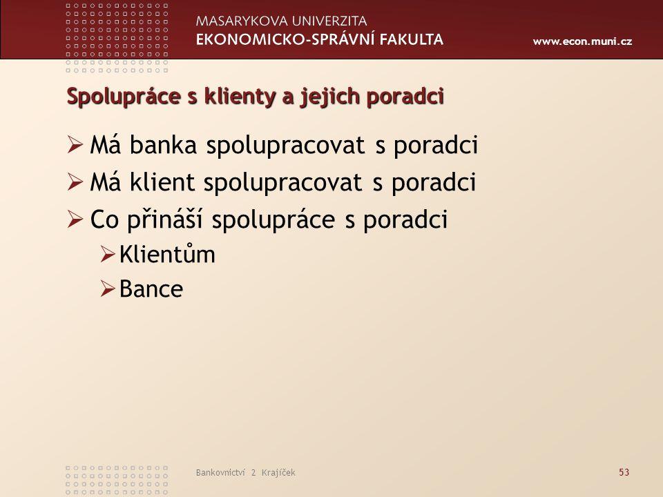 www.econ.muni.cz Bankovnictví 2 Krajíček53 Spolupráce s klienty a jejich poradci  Má banka spolupracovat s poradci  Má klient spolupracovat s poradc