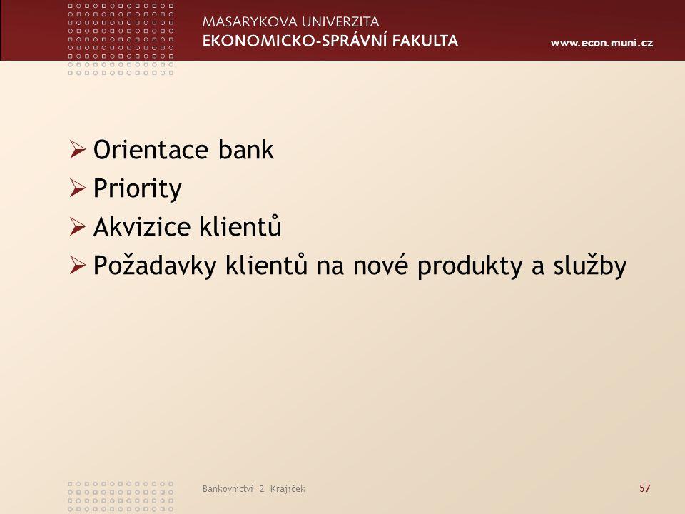 www.econ.muni.cz Bankovnictví 2 Krajíček57  Orientace bank  Priority  Akvizice klientů  Požadavky klientů na nové produkty a služby