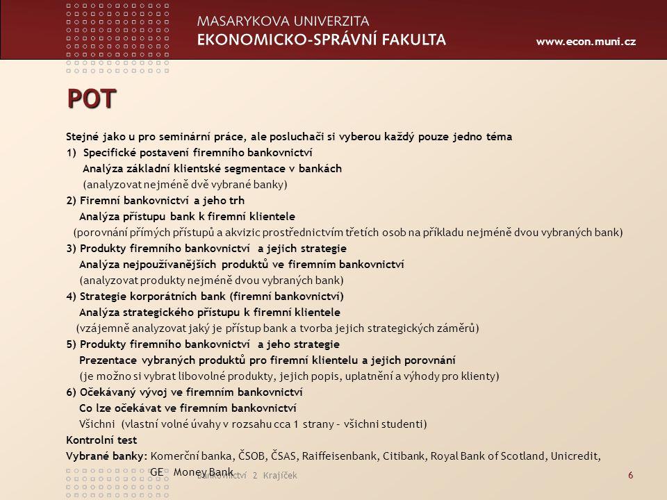 www.econ.muni.cz Bankovnictví 2 Krajíček37  Sofistikované produkty a služby  Cash Managament a Cash Pooling  Syndikované úvěry  Kolaterizované produkty (CDO, CDM apod.)  Spolupráce s klienty a jejich poradci