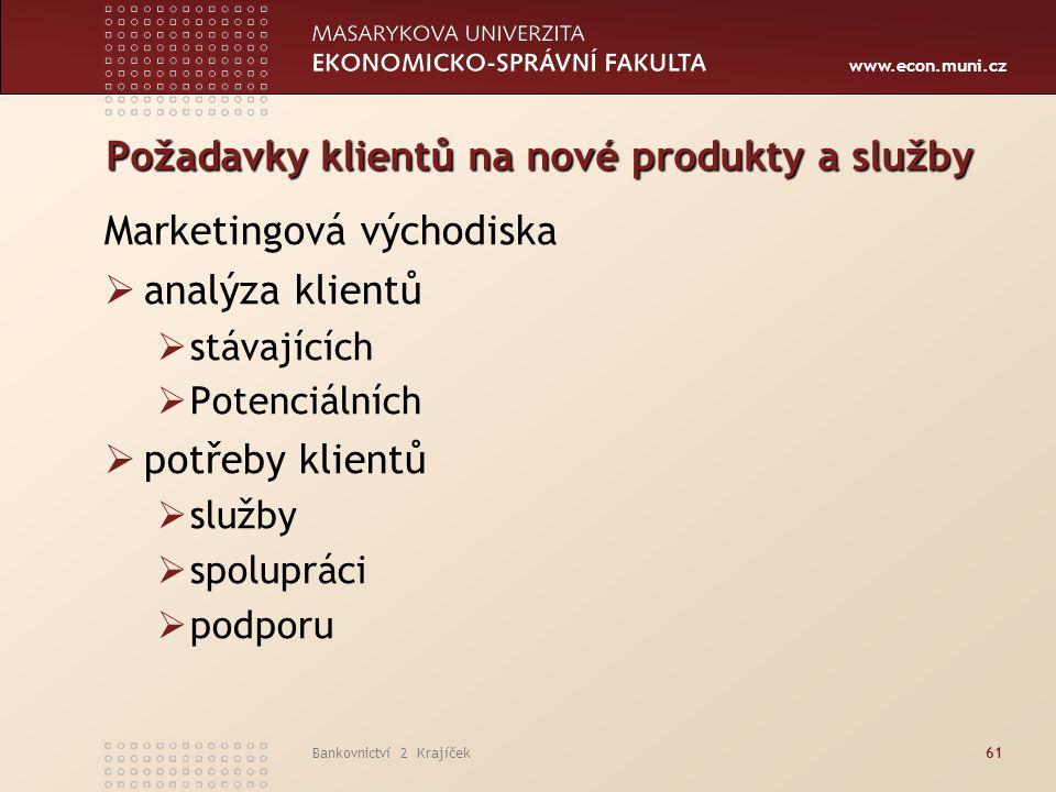 www.econ.muni.cz Bankovnictví 2 Krajíček61 Požadavky klientů na nové produkty a služby Marketingová východiska  analýza klientů  stávajících  Poten