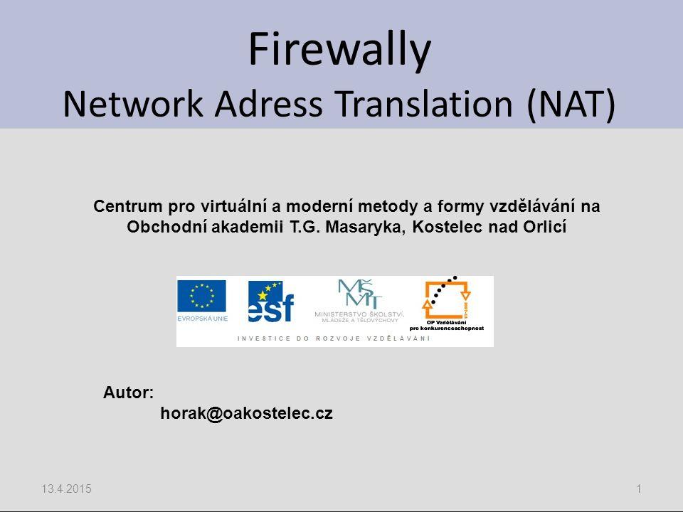 Firewally Network Adress Translation (NAT) 13.4.20151 Centrum pro virtuální a moderní metody a formy vzdělávání na Obchodní akademii T.G.