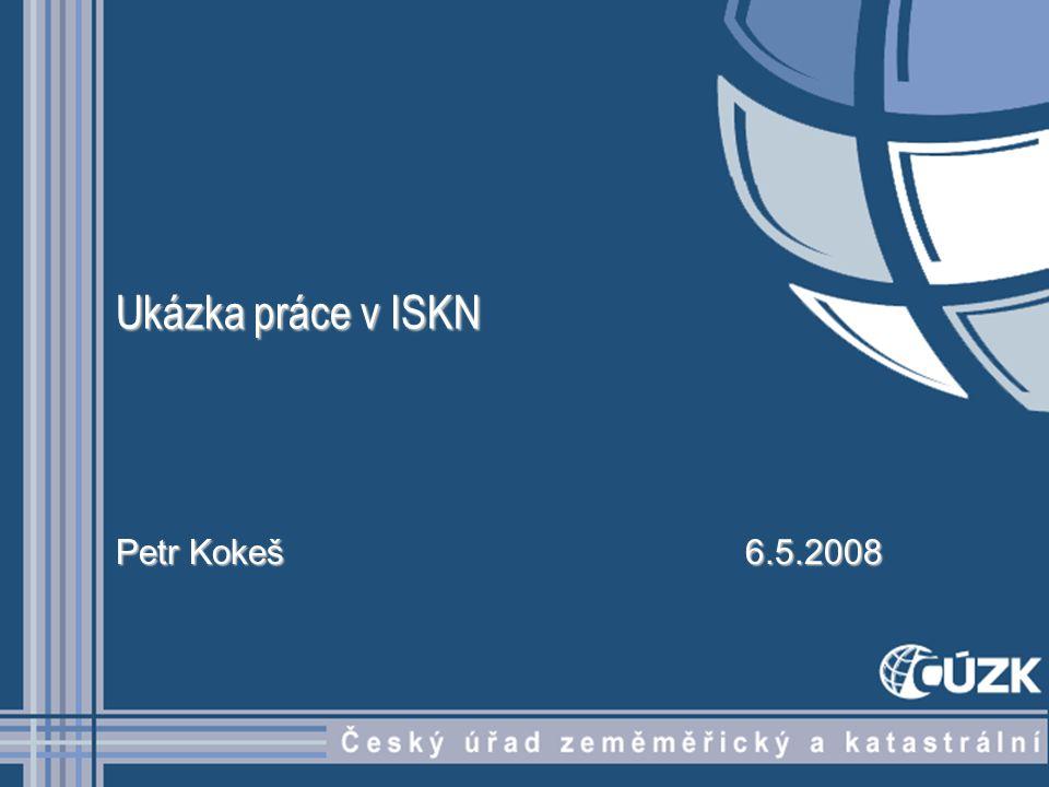 Ukázka práce v ISKN Petr Kokeš6.5.2008