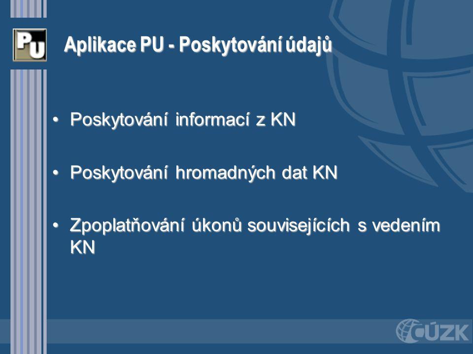 Aplikace PU - Poskytování údajů Poskytování informací z KNPoskytování informací z KN Poskytování hromadných dat KNPoskytování hromadných dat KN Zpopla
