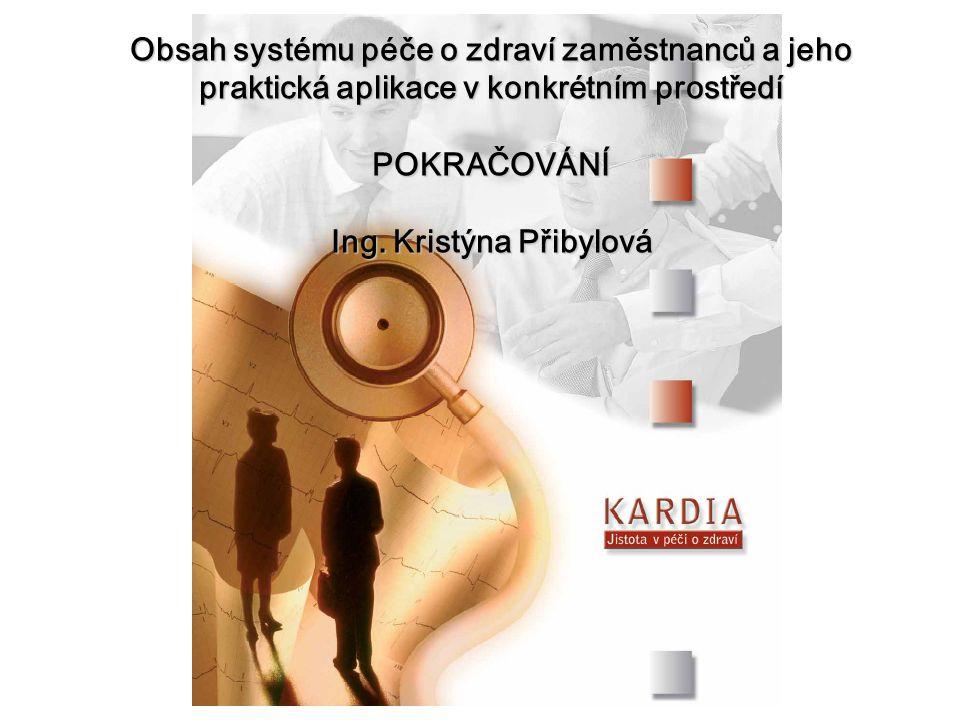 Obsah systému péče o zdraví zaměstnanců a jeho praktická aplikace v konkrétním prostředí POKRAČOVÁNÍ Ing.