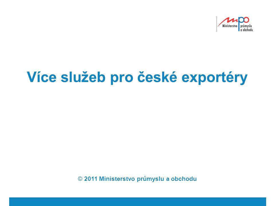Více služeb pro české exportéry © 2011 Ministerstvo průmyslu a obchodu