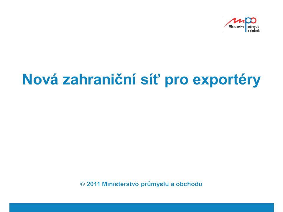 Nová zahraniční síť pro exportéry © 2011 Ministerstvo průmyslu a obchodu
