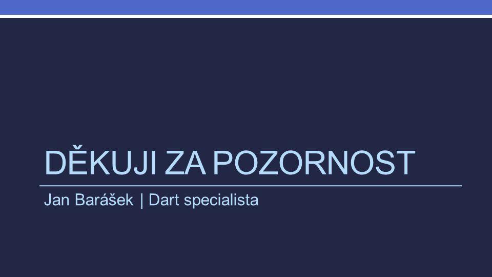 DĚKUJI ZA POZORNOST Jan Barášek | Dart specialista