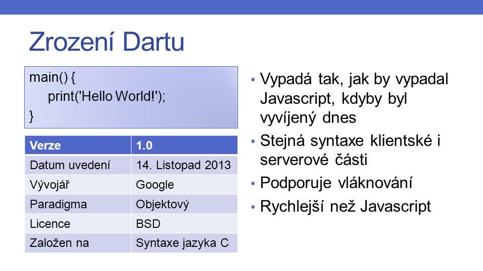 Typický znak => třídy a objekty class Point { num x, y; Point(this.x, this.y); Point.zero() : x = 0, y = 0; } Skript běží v interpretu a syntaxe nabízí i použití tříd, takže může běžet na více procesorových jádrech zároveň.