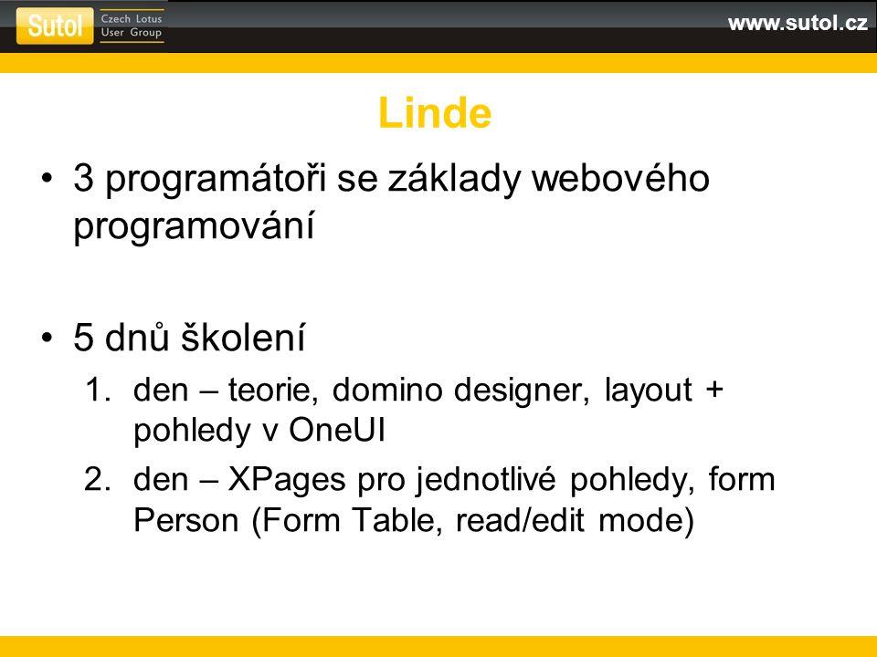 www.sutol.cz 3 programátoři se základy webového programování 5 dnů školení 1.den – teorie, domino designer, layout + pohledy v OneUI 2.den – XPages pro jednotlivé pohledy, form Person (Form Table, read/edit mode) Linde