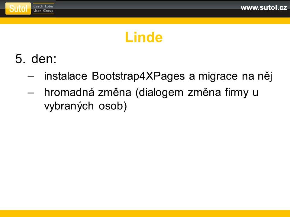 www.sutol.cz 5.den: –instalace Bootstrap4XPages a migrace na něj –hromadná změna (dialogem změna firmy u vybraných osob) Linde