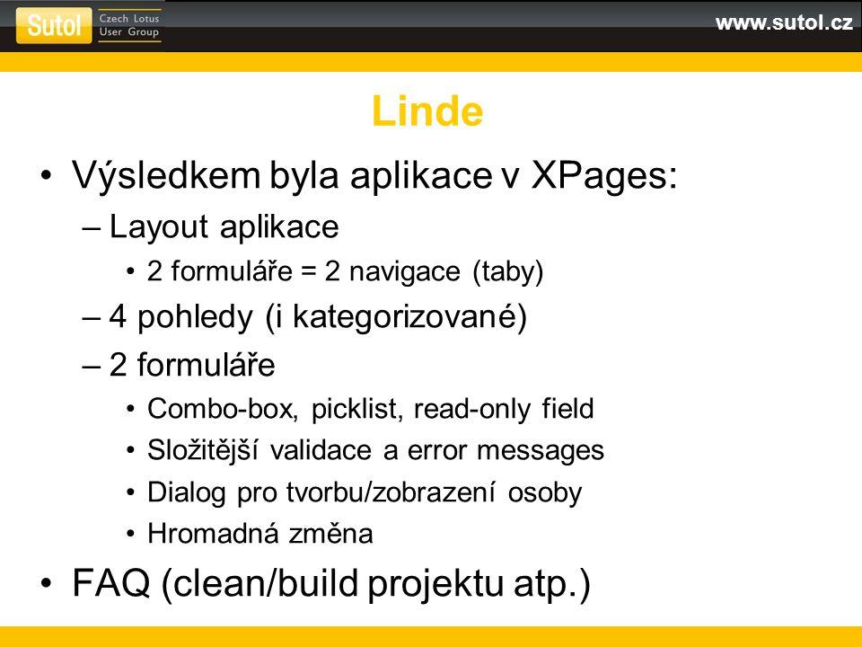 www.sutol.cz Výsledkem byla aplikace v XPages: –Layout aplikace 2 formuláře = 2 navigace (taby) –4 pohledy (i kategorizované) –2 formuláře Combo-box, picklist, read-only field Složitější validace a error messages Dialog pro tvorbu/zobrazení osoby Hromadná změna FAQ (clean/build projektu atp.) Linde