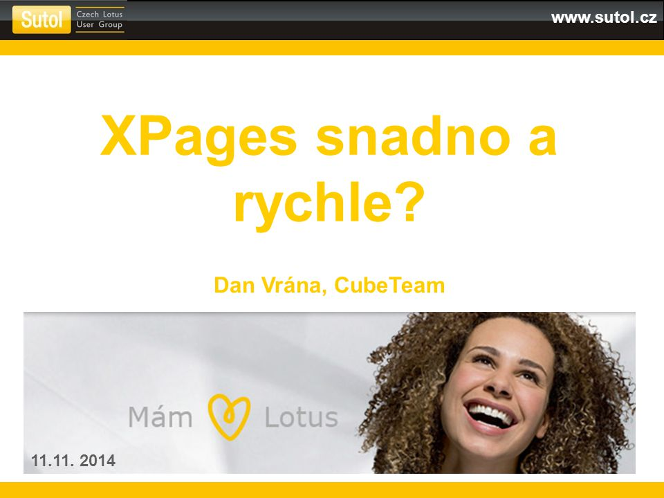 www.sutol.cz XPages snadno a rychle Dan Vrána, CubeTeam 11.11. 2014