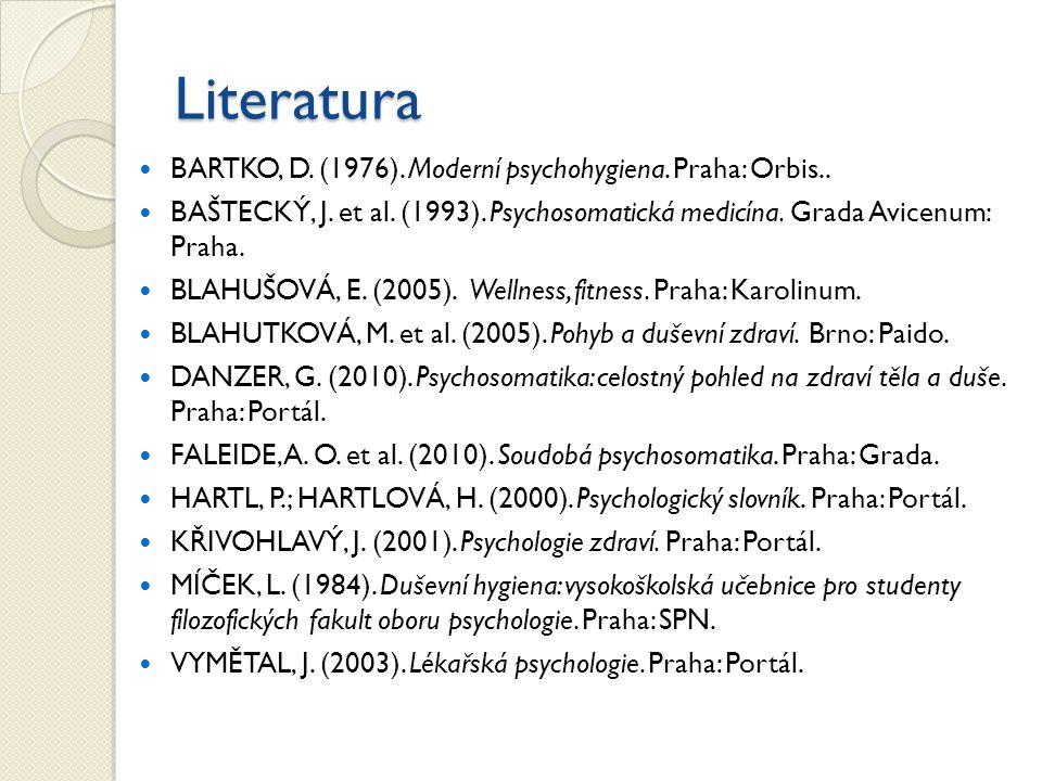 Literatura BARTKO, D. (1976). Moderní psychohygiena. Praha: Orbis.. BAŠTECKÝ, J. et al. (1993). Psychosomatická medicína. Grada Avicenum: Praha. BLAHU