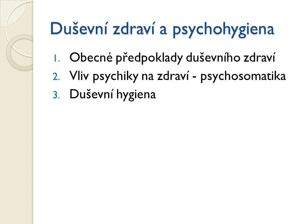 Duševní zdraví (Míček, 1984) širší pojetí duševního zdraví - charakterizuje projevy optimálního duševního zdraví, nezdůrazňuje nepřítomnost duševních poruch., toto pojetí splývá s popisem optimální životní adaptace užší pojetí duševního zdraví - je spojeno s nepřítomností příznaků duševního onemocnění, nerovnováhy a poruch adaptace