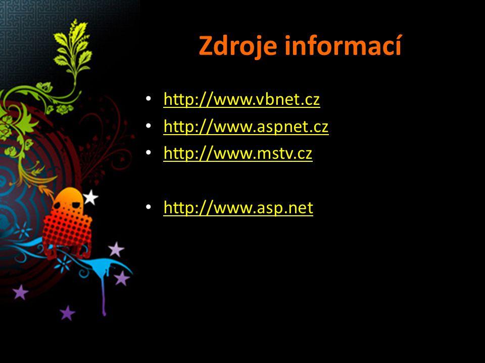 Zdroje informací http://www.vbnet.cz http://www.aspnet.cz http://www.mstv.cz http://www.asp.net