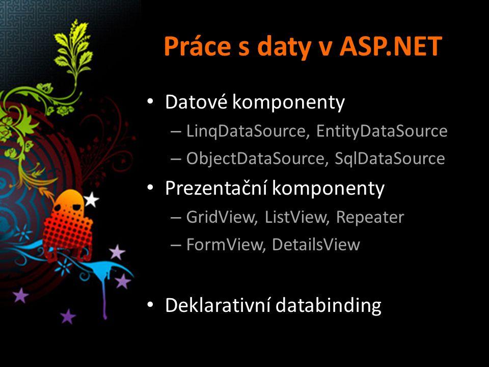 Práce s daty v ASP.NET Datové komponenty – LinqDataSource, EntityDataSource – ObjectDataSource, SqlDataSource Prezentační komponenty – GridView, ListView, Repeater – FormView, DetailsView Deklarativní databinding