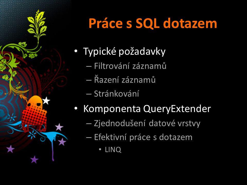 Práce s SQL dotazem Typické požadavky – Filtrování záznamů – Řazení záznamů – Stránkování Komponenta QueryExtender – Zjednodušení datové vrstvy – Efektivní práce s dotazem LINQ